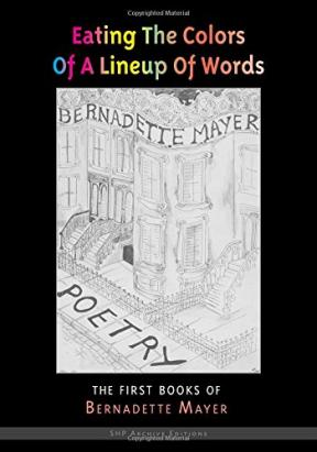 Eating the Colors of a Lineaup of Words by Bernadette Mayer