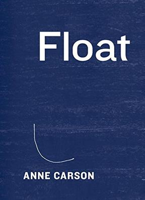 Float by Anne Carson