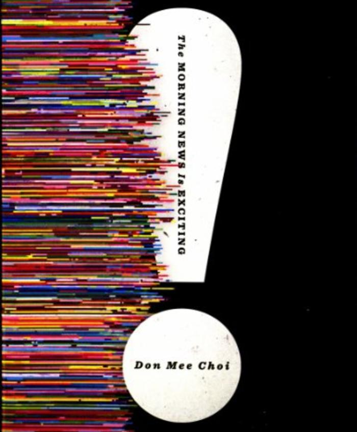 The Morning News Is Exciting by Don Mee Choi