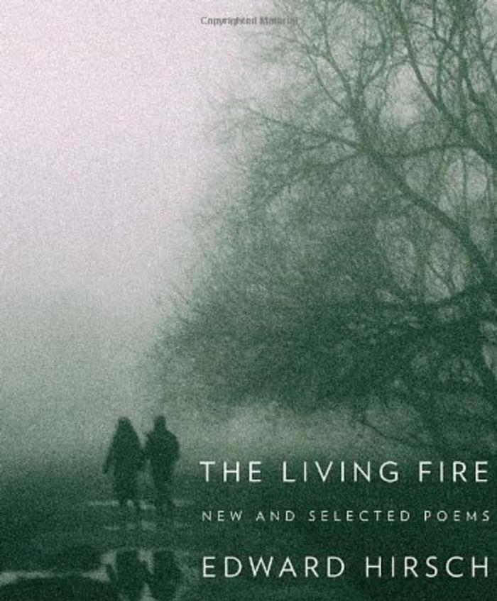 The Living Fire: New and Selected Poems by Edward Hirsch
