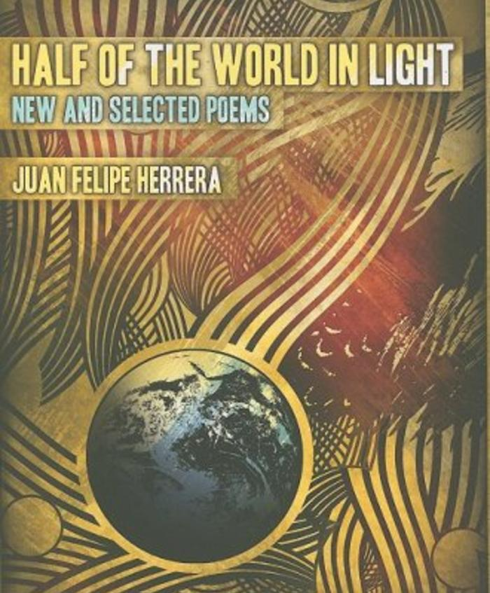 Half the World in Light: New and Selected Poems by Juan Felipe Herrera