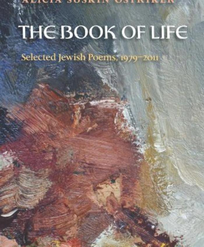 The Book of Life: Selected Jewish Poems, 1979-2011 by Alicia Ostriker